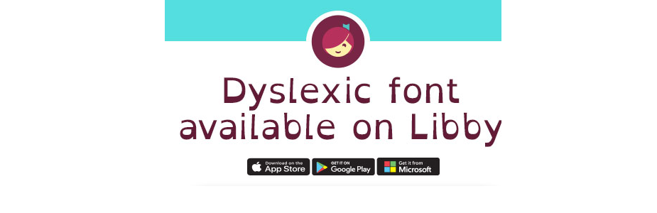 Dyslexic font now available on Libby by OverDrive!